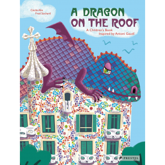 A Dragon on the Roof a Children'S Book Inspired By Antoni Gaudi