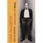 The Life of Walter Gropius: Visionary Founder of the Bauhaus
