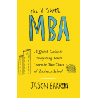 The Visual MBA: A Quick Guide to Everything You?ll Learn in Two Years of Business School