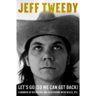 Let's Go (So We Can Get Back). A Memoir of Recording And Discording With Wilco,etc.