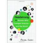 Headstrong. 52 Women Who Changed Science - and the World