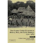 The global coffee economy in Africa, Asia, and Latin America, 1500-1960