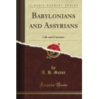 Babylonians and Assyrians. Life and Customs