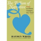 The fiction of narrative: essays on history, literature, and theory 1957-2007