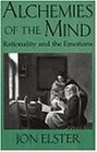 Alchemies of the mind : rationality and the emotions