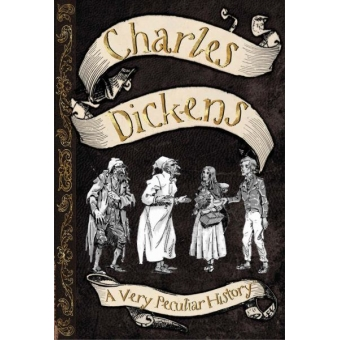Charles Dickens : A Very Peculiar History