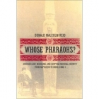 Whose pharaohs? : archaeology, museums, and egyptian national identity from Napoleon to World War I