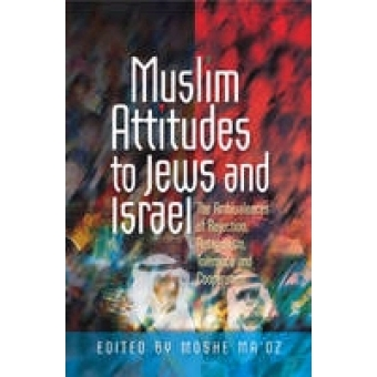 Muslim Attitudes to Jews and Israel: The Ambivalences of Rejection, Antagonism, Tolerance and Co-Operation