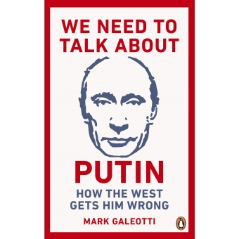 We need to talk about Putin. How the West gets him wrong
