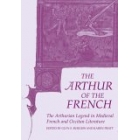Arthur of the French: the arthurian legend in medieval french and occitan literature