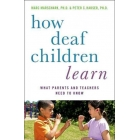 How Deaf Student's Learn. What Parents and Teachers Need to Know