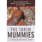 The Tarim mummies (Ancient China and the mystery of the earliest peoples from the West)