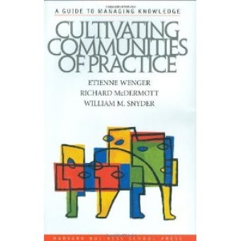 Cultivating communities of practice. A guide to managing knowledge