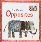 Opposites. The world of Eric Carle