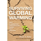 Surviving global warming. Why eliminating greenhouse gases isn't enough
