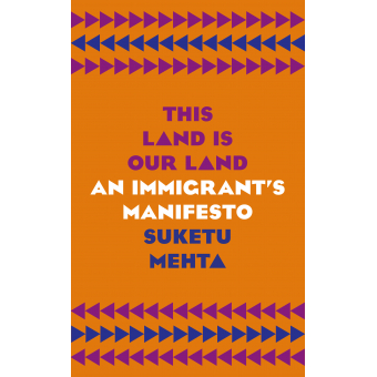 This Land is Our Land. An Immigrant's Manifesto