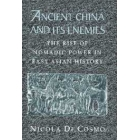 Ancient China and its enemies : the rise of nomadic power in East Asian history