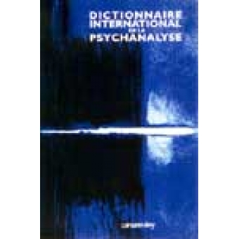 Dictionnaire international de la psychanalyse : concepts, notions, biographies, oeuvres, événements, institutions