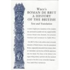 Wace's «Roman de Brut/A history of the british» (Text and translation)