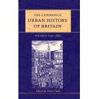 The Cambridge urban history of Britain, volume II: 1540-1840