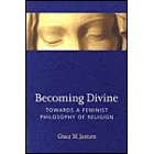 Becoming Divine (Towards a feminist philosophy of Religion)