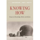 Knowing how: essays on knowlledge, mind, and action