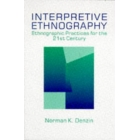 Interpretive ethnography. Ethnographic practices for the 21st century