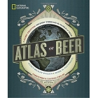 National Geographic Atlas Of Beer: A Globe-Trotting Journey Through the World of Beer