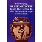 Greek medicine. From the  heroic to the Hellenistic age. A source book