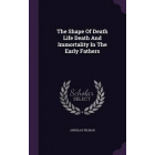 The Shape of Death Life Death and Immortality in the Early Fathers