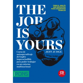 The Job is Yours. Curso de autoaprendizaje del inglés imprescindible para poder trabajar en un entorno multinacional (con CD MP3 + Audio)