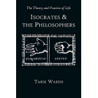 Isocrates and the philosophers: the theory and practice of life