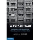 Waves of War. Nationalism, State Formation, and Ethnic Exclusion in the Modern World