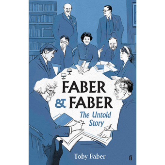 Faber & Faber - The Untold Story of a Great Publishing House