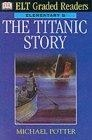 The Titanic story. Elementary B (ELT Graded Readers)