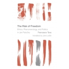 The risk of freedom: ethics, phenomenology, and politics in Jan Patocka