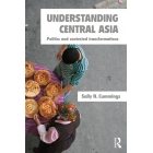 Understanding Central Asia. Politics and contested transformations