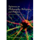 Spinoza on philosophy, religion, and politics: the