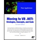 Moving to VB.NET: Strategies, Concepts and Code. Second edition