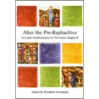 After the preraphaelites. Art and aestheticism in victorian England