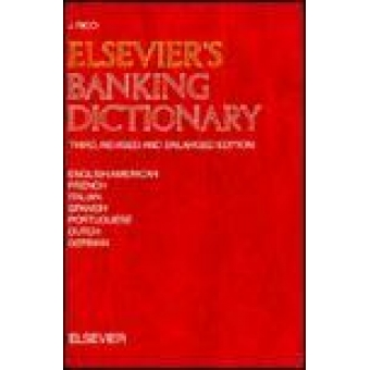 Elsevier's banking dictionary: English/American-French-Italian-Spanish-Portuguese-Dutch-German.