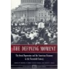 The defining moment. The great depression and the american economy in the twentieth century