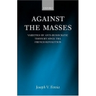 Against the masses (Varieties of anti-democratic thought since the French Revolution)