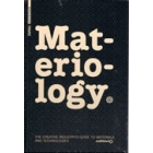 Materiology. The creative industry's guide to materials and technologies