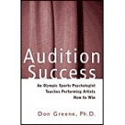 Audition success : an olympic sports psychologist teaches performing artists how to win