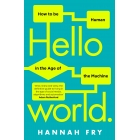 Hello World. How to be Human in the Age of the Machine