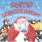 Santa's Wonderful Workshop. What Could Possibly Go Wrong?