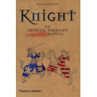 Kinght: the medieval warrior's (unofficial) manual