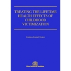 Treating the Lifetime Health Effects of Childhood Victimization