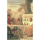 The Last Pagan Emperor. Julian the Apostate and the War against Christianity